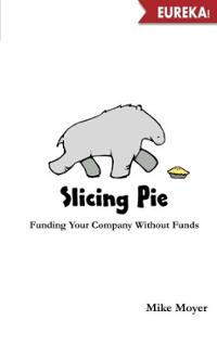 slicing-pie-funding-your-company-without-funds-mike-moyer-paperback-cover-art